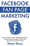 Facebook Fan Page Marketing (For Beginner Local & Small Business Owners): How to Get Your First 1,000 Facebook Fans, Create Raving Customers & Grow Your Business  For Long Term Gains