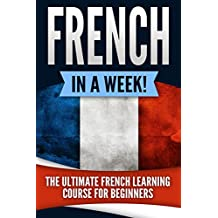 French: French in a Week!: The Ultimate French Learning Course for Beginners