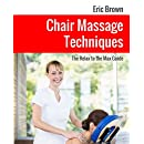 Chair Massage Techniques: The Relax to the Max Guide