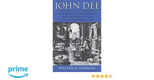 John Dee: the politics of reading and writing in the English Renaissance