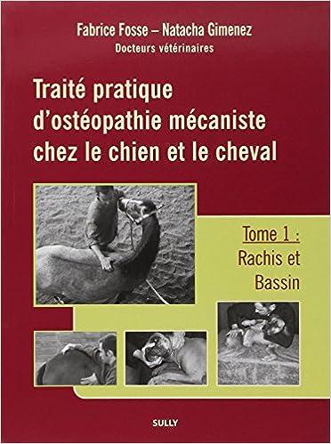 Lire Traité pratique d'ostéopathie mécaniste chez le chien et le cheval : Tome 1, Rachis et bassin pdf, epub ebook