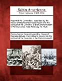 Report of the Committee, Appointed by the House of Representatives to Inquire into the Conduct of the Governor of the Commonwealth of Pennsylvania, Re, , 1275726771