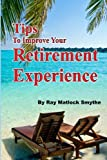 Tips to Improve Your Retirement Experience