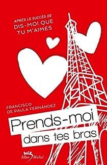 Prends-moi dans tes bras, tome 2 par Paula Fernández