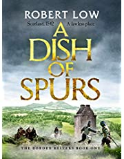 A Dish of Spurs: An unputdownable historical adventure (Border Reivers Book 1)