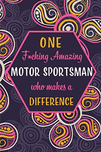 One F*cking Amazing Motor Sportsman Who Makes A Difference: Blank Lined Pattern Funny Journal/Notebook as Birthday, Christmas, Game day, Appreciation or Special Occasion Gifts for Motor Sports