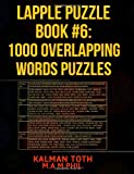 Lapple Puzzle Book #6: 1000 Overlapping Words Puzzles, Kalman Toth M.A. M.PHIL., 1492981133