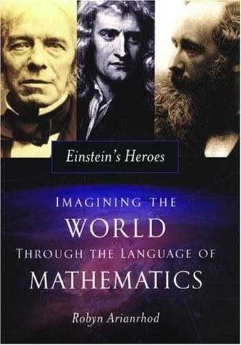 Einstein's Heroes: Imagining the World through the Language of Mathematics by Oxford University Press