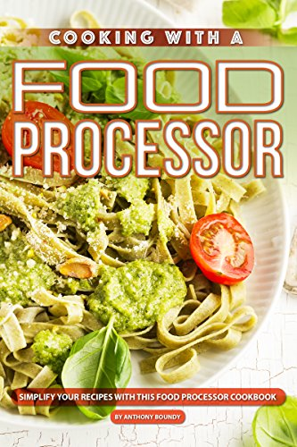 Cooking with A Food Processor: Simplify Your
