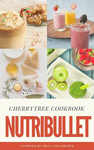Nutribullet: Easy, Yummy Nutribullet Recipes with Common Ingredients(nutribullet recipes,nutribullet smoothies,nutribullet cookbook,nutribullet superfood,smoothie diet,smoothie detox) by Yiran Z Heathcote