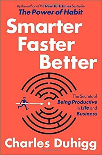 [Smarter Faster Better: The Secrets of Being Productive in Life and Business] [By: Duhigg, Charles] [March, 2016]