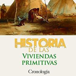 Historia de las viviendas primitivas [History of Primitive Dwellings]