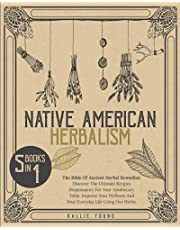 Native American Herbalism: The bible of ancient herbal remedies: discover the ultimate recipes dispensatory for your apothecary table. Improve your wellness and your everyday life using our herbs.