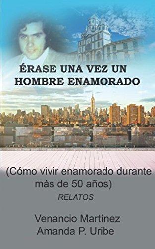 Érase una vez un hombre enamorado: (Cómo vivir enamorado durante más de 50 años) (Spanish Edition)