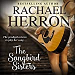 The Songbird Sisters: The Songbirds of Darling Bay, Book 3 | Rachael Herron