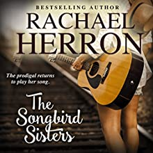 The Songbird Sisters: The Songbirds of Darling Bay, Book 3 Audiobook by Rachael Herron Narrated by Xe Sands