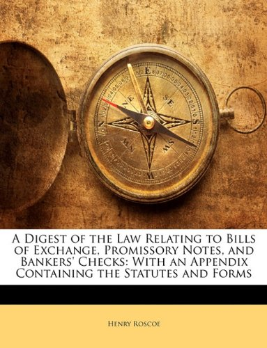 Download A Digest of the Law Relating to Bills of Exchange, Promissory Notes, and Bankers' Checks: With an Appendix Containing the Statutes and Forms pdf epub
