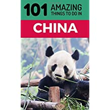101 Amazing Things to Do in China: China Travel Guide