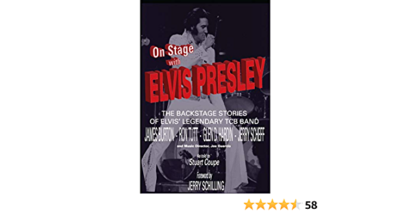 On Stage with Elvis Presley: The backstage stories of Elvis legendary TCB Band - James Burton, Ron Tutt, Glen D. Hardin, and Jerry Scheff (English ...