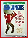 The Dogged Victims of Inexorable Fate, Dan Jenkins, 0671667505