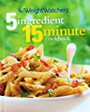 Weight Watchers 5 Ingredient 15 Minute Cookbook (2nd Edition) (Weight Watchers Cookbook Series)
