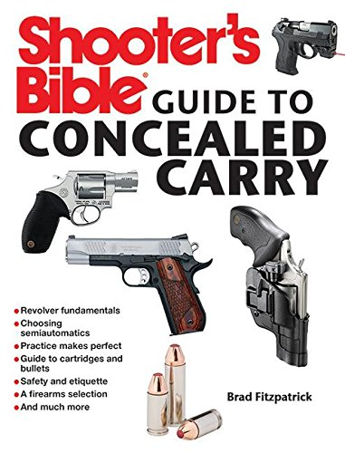 Shooter's Bible Guide to Concealed Carry: A Beginner's Guide to Armed Defense Paperback – May 21, 2013 Brad Fitzpatrick Skyhorse Publishing 1620875802 Shooting