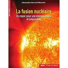 La fusion nucléaire. Un espoir pour une énergie propre et inépuisable (Bibliothèque scientifique) (French Edition)