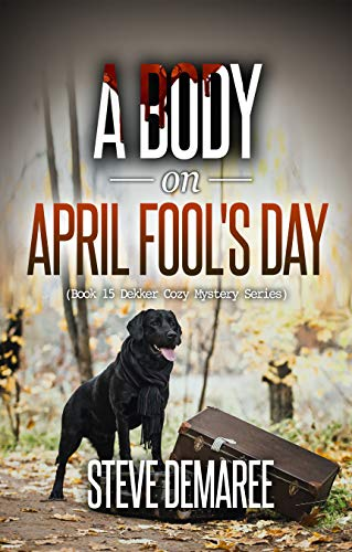 A Body on April Fool's Day (Book 15 Dekker Cozy Mystery Series) -