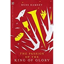 The Passion of the King of Glory