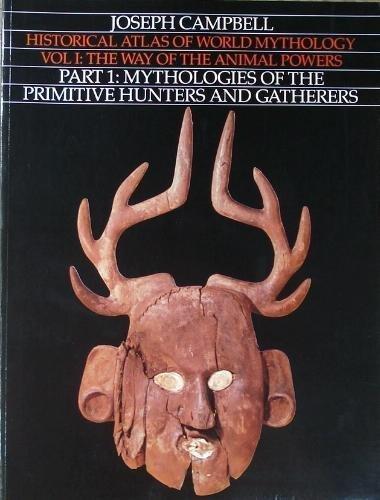 Historical Atlas of World Mythology, Vol. 1: The Way of the Animal Powers, Part 1, Mythologies of the Primitive Hunters