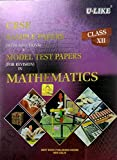 CBSE U Like Class 12 Mathematics Sample Papers with solutions and Model Test Papers for 2019 Exams