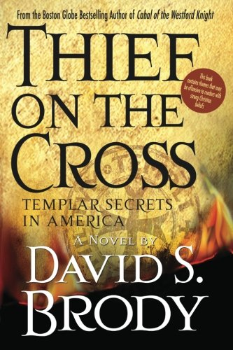 Thief on the Cross: Templar Secrets in America: Templar Secrets in America