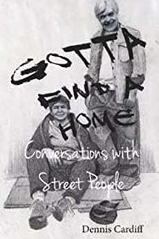 Gotta Find a Home: Conversations with Street People by [Cardiff, Dennis]