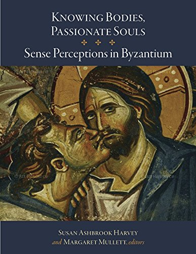 Knowing Bodies, Passionate Souls: Sense Perceptions in Byzantium (Dumbarton Oaks Byzantine Symposia and Colloquia)