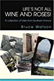 Life's Not All Wine and Roses!, Bruce Watson, 0595277039