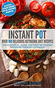 Ketogenic Diet: Over 100 Pressure Cooker Diet Recipes: The Essential Quick And Easy Ketogenic Pressure Cooker Cookbook (2nd)