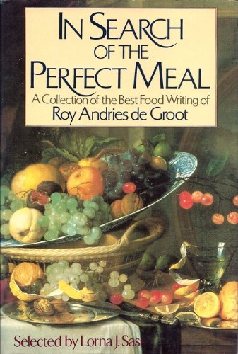 Flowering Hearth - In Search of the Perfect Meal: A Collection of the Best Food Writing of Roy Andries De Groot