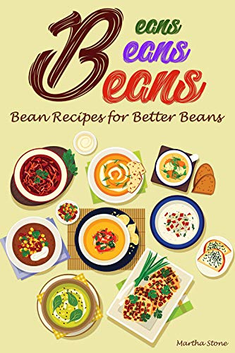 Beans, Beans, Beans: Bean Recipes for Better Beans (English Edition)