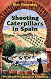 img - for Shooting Caterpillars Spain: Two Innocents Abroad in Andalucia by Alex Browning (2005-10-01) book / textbook / text book