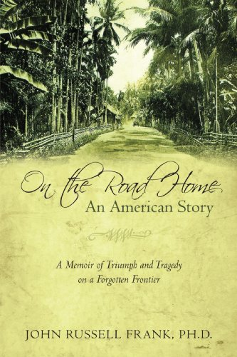 On the Road Home: An American Story: A Memoir of Triumph and Tragedy on a Forgotten Frontier