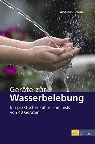 gerte-zur-wasserbelebung-ein-praktischer-fhrer-mit-tests-von-40-gerten-mglichkeiten-und-grenzen-der-wasseraufbereitung