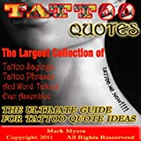 Tattoo Quotes: The Ultimate Guide for Tattoo Quote Ideas The Largest Collection of Tattoo Quotes, Tattoo Sayings, Tattoo Phrases and Word Tattoos Ever Assembled