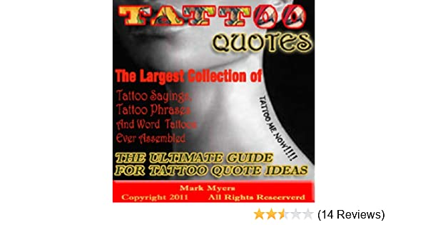 Tattoo Quotes: The Ultimate Guide for Tattoo Quote Ideas The Largest  Collection of Tattoo Quotes, Tattoo Sayings, Tattoo Phrases and Word  Tattoos Ever ...
