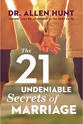 The 21 Undeniable Secrets of Marriage: Taking Your Relationship to the Next Level (Best Time To Hunt Moose)