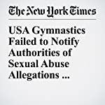USA Gymnastics Failed to Notify Authorities of Sexual Abuse Allegations, Report Says | Daniel Victor