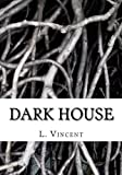 Dark House, L. Vincent, 1481111469