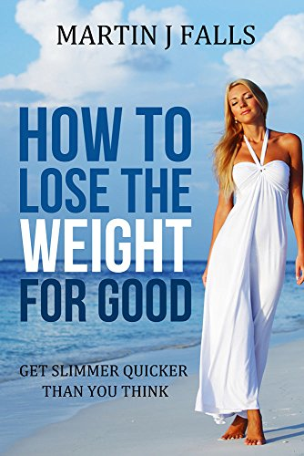 HOW TO LOSE THE WEIGHT FOR GOOD: Lose Weight naturally. Fast and healthy slimming. 21 pounds in 21 days