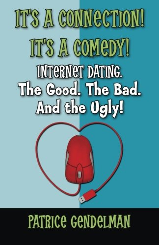 It's a Connection! It's a Comedy! Internet Dating The Good. The Bad. And the Ugly!: Book One: Initial Contact ebook