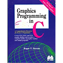 Graphics Programming in C: A Comprehensive Resource for Every C Programmer : Covers Cga, Ega, and Vga Graphic Displays and Includes a Complete Toolb