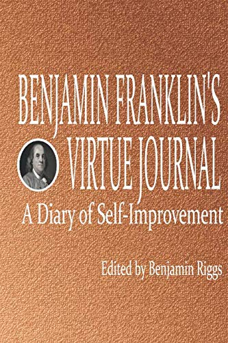 Benjamin Franklin's Virtue Journal: A Diary of Self-Improvement (Benjamin Franklin Journal)